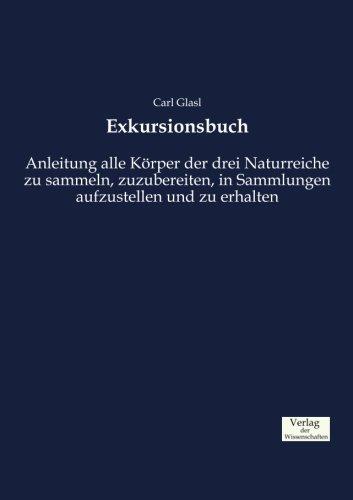 Download Exkursionsbuch: Anleitung alle Körper der drei Naturreiche zu sammeln, zuzubereiten, in Sammlungen aufzustellen und zu erhalten (German Edition) pdf