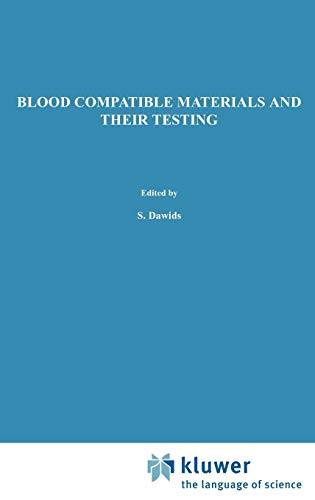 Blood Compatible Materials and Their Testing: Sponsored by the Commission of the European Communities, as Advised by the Committee on Medical and ... ... (Developments in Hematology and Immunology) S. Dawids