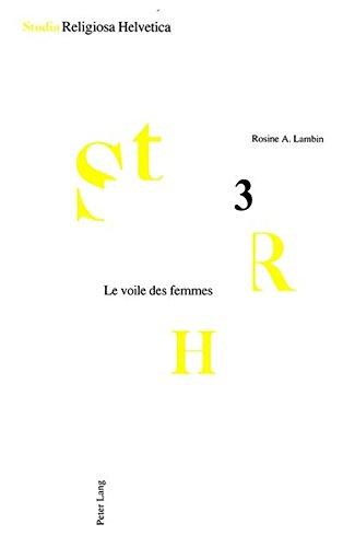 Le voile des femmes: un inventaire historique, social et psychologique (Studia Religiosa Helvetica. Series altera. Vol. 3)