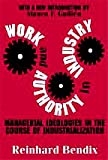 Work and Authority in Industry : Managerial Ideologies in the Course of Industrialization, Bendix, Reinhard, 0765806681