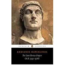 The Later Roman Empire: A.D. 354-378 [ THE LATER ROMAN EMPIRE: A.D. 354-378 BY Marcellinus, Ammianus ( Author ) Aug-05-1986