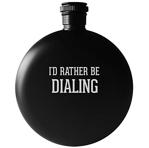 - I'd Rather Be DIALING - 5oz Round Drinking Alcohol Flask, Matte Black