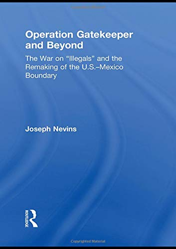 "Image of Operation Gatekeeper and Beyond: The War On ""Illegals"" and the Remaking of the U.S. - Mexico Boundary"