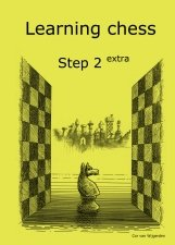 Learning Chess - Workbook Step 2 Extra (Chess-Steps, Stappenmethode, the Steps Method)