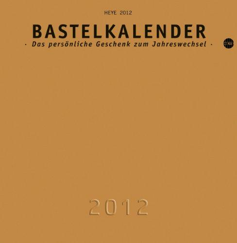 Bastelkalender 2012 gold, groß: Das persönliche Geschenk zum Jahreswechsel