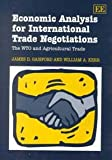 Economic Analysis for International Trade Negotiations : The WTO and Agricultural Trade, Gaisford, James D. and Kerr, William A., 1840645350