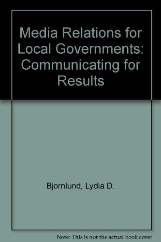 Media Relations for Local Governments: Communicating for Results