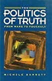 The Politics of Truth : From Marx to Foucault, Barrett, Michele, 0804720045