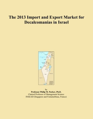 Price comparison product image The 2013 Import and Export Market for Decalcomanias in Israel