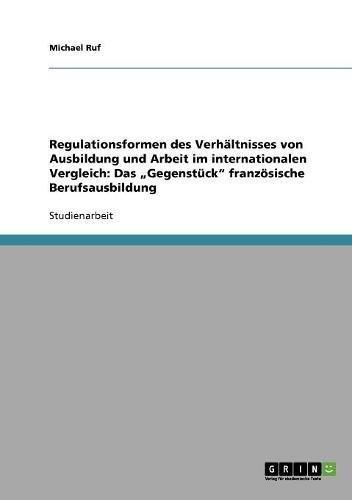 """Regulationsformen des Verhältnisses von Ausbildung und Arbeit im internationalen Vergleich: Das """"Gegenstück"""" französische Berufsausbildung (German Edition) PDF"""