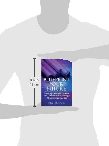 Blueprint your future creating powerful personal and career blueprint your future creating powerful personal and career results through alignment susan bosscawen 9780615273914 amazon books malvernweather Images