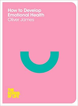 How to Develop Emotional Health (The School of Life)