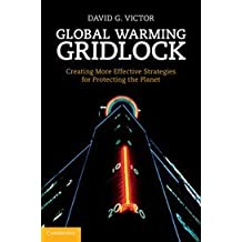 Global Warming Gridlock: Creating More Effective Strategies for Protecting the Planet