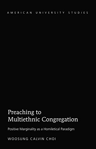 Preaching to Multiethnic Congregation: Positive Marginality as a Homiletical Paradigm (American University Studies) by Peter Lang Inc., International Academic Publishers