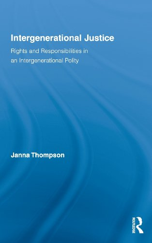 Intergenerational Justice: Rights and Responsibilities in an Intergenerational Polity (Routledge Studies in Contemporary Philosophy)
