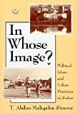 In Whose Image? : Political Islam and Urban Practices in Sudan, Simone, T. Abdou, 0226758699