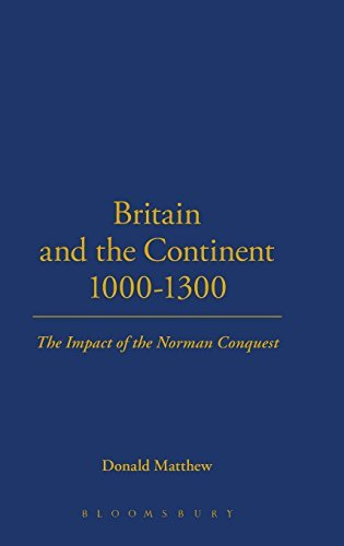 Britain and the Continent 1000-1300: The Impact of the Norman Conquest (Britain & Europe) by Donald Matthew (2005-03-31)