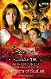 Warriors of Kudlak - Sarah Jane Adventures - From The Makers Of Doctor Who. No.4 - BBC Childrens Books