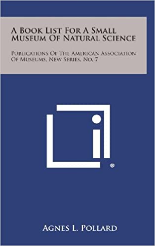 A Book List for a Small Museum of Natural Science: Publications of the American Association of Museums, New Series, No. 7