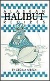 Alaskan Halibut Recipes, Cecilia Nibeck, 0962211702