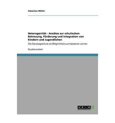 Heterogenit T - ANS Tze Zur Schulischen Betreuung, F Rderung Und Integration Von Kindern Und Jugendlichen (Paperback)(German) - Common