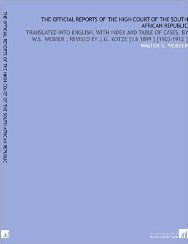 Book The Official Reports of the High Court of the South African Republic: Translated Into English, With Index and Table of Cases, by W.S. Webber : Revised by J.G. Kotze [V.6 1899 ] [1903-1912 ]