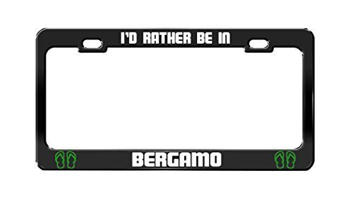 I'd Rather Be In Bergamo Italy Black Auto Funny License Plate Frame Car Auto Tag Holder by Liz66Ward
