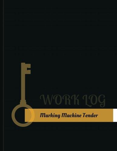 Marking Machine Tender Work Log: Work Journal, Work Diary, Log - 131 pages, 8.5 x 11 inches (Key Work Logs/Work Log) ebook
