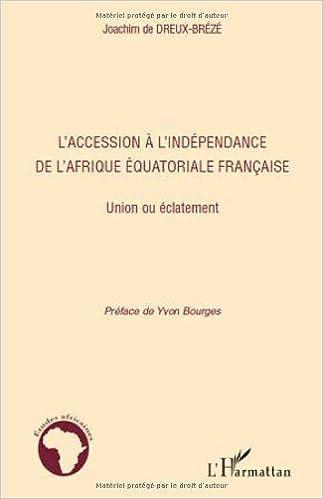 Lire en ligne L'accession à l'indépendance de l'Afrique équatoriale Francaise : Union ou éclatement epub pdf