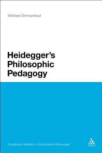 Heidegger's Philosophic Pedagogy (Bloomsbury Studies in Continental Philosophy) by Michael Ehrmantraut (2011-12-29)