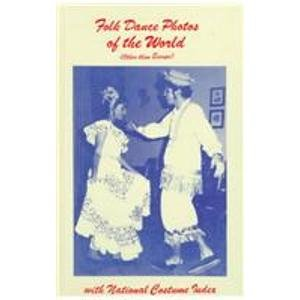 [Folk Dance Photos of the World: Other Than Europe : With National Costume Index] (National Dance Costume)