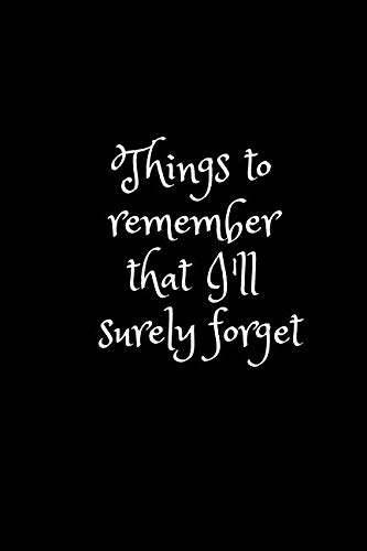 Things to remember that I'll surely forget.: Notebook for forgetful people, Unique Diary (116 Pages, Lined, 6 x 9) ()