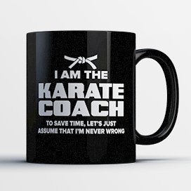 Michael And Kelly Costumes For Halloween (Karate Coach Coffee Mug - Karate Coach Is Never Wrong - Funny 11 oz Black Ceramic Tea Cup - Humorous and Cute Karate Coach Gifts with Coach Sayings)