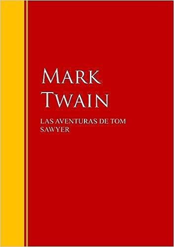 LAS AVENTURAS DE TOM SAWYER: Biblioteca de Grandes Escritores (Spanish Edition)
