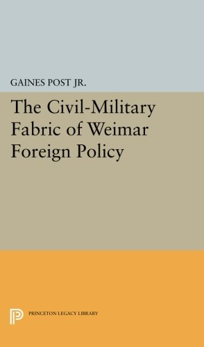 The Civil-Military Fabric of Weimar Foreign Policy (Princeton Legacy Library)
