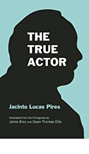 The True Actor by Jacinto Lucas Pires