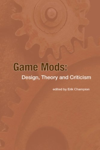 Game Mods: Design, Theory and Criticism