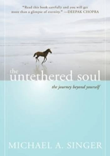 The Untethered Soul: The Journey Beyond Yourself by Michael A. Singer (2007-10-03)