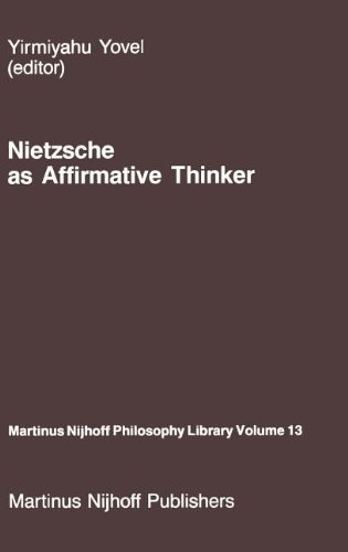 Download Nietzsche as Affirmative Thinker: Papers Presented at the Fifth Jerusalem Philosophical Encounter, April 1983 (Martinus Nijhoff Philosophy Library) Pdf