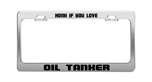 HONK IF YOU LOVE OIL TANKER Funny Humor License Plate Frame Auto Tag Holder