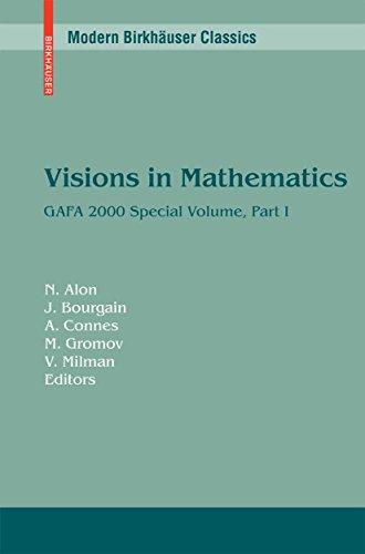 Visions in Mathematics: GAFA 2000 Special Volume, Part I pp. 1-453 (Modern Birkhäuser Classics)