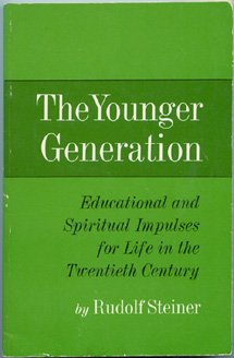 The Younger Generation: Educational and Spiritual Impulses for Life in the Twentieth Century. Thirteen Lectures, Rudolf Steiner