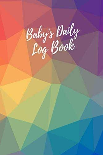 Baby's Daily Log Book: Geometric Rainbow Record Sleep, Feed, Diapers, Activities  Health Record 6x9in: Perfect For New Parents Or Nannies.