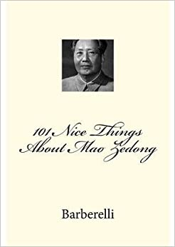Book [(101 Nice Things about Mao Zedong)] [By (author) Barberelli] published on (July, 2012)