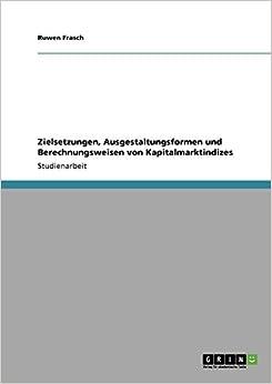 Book Zielsetzungen, Ausgestaltungsformen und Berechnungsweisen von Kapitalmarktindizes (German Edition)