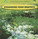 Examining Pond Habitats, Zelda King, 1435831217