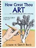 How Great Thou Art: An Inspirational Approach to Drawing- Lesson & Sketch Book- A Teaching Text for Beginners and Intermediates, with Over 70 Daily Lessons