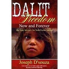 Dalit Freedom Now and Forever: The Epic Struggle for Dalit Emancipation Joseph D'souza and Kancha Ilaiah