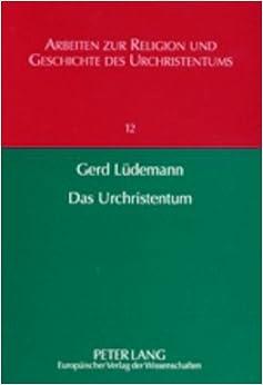 Das Urchristentum: Eine Kritische Bilanz Seiner Erforschung (Arbeiten Zur Religion Und Geschichte Des Urchristentums / St)