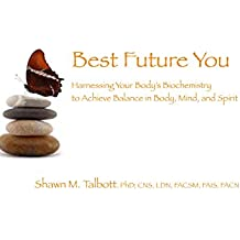 Best Future You: Harnessing Your Body's Biochemistry to Achieve Balance in Body, Mind, and Spirit